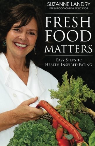 fresh-food-matters-easy-steps-to-health-inspired-eating-by-suzanne-landry-2013-01-01