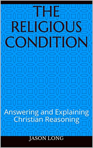 The Religious Condition: Answering and Explaining Christian Reasoning (English Edition)