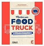 Monter son food truck mode d'emploi: Mode d'emploi