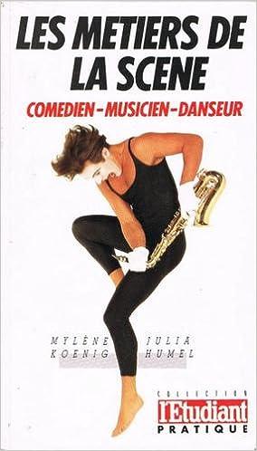 Livres gratuits en ligne Les metiers de la scene : comedien, musicien, danseur pdf