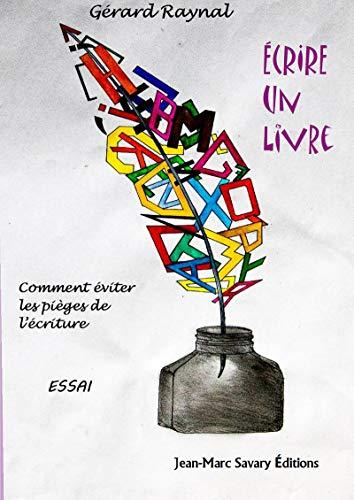 Écrire un livre: Comment éviter les pièges de l'écriture par Gérard Raynal