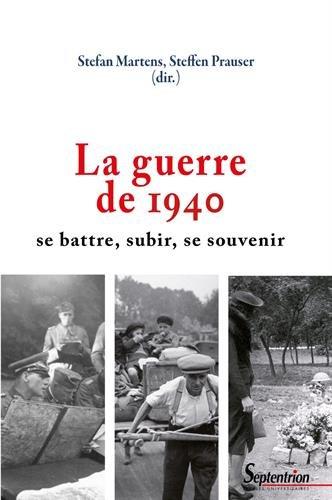 La guerre de 1940 : Se battre, subir, se souvenir