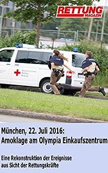 München, 22. Juli 2016: Amoklage am Olympia Einkaufszentrum: Eine Rekonstruktion der Ereignisse aus Sicht der Rettungskräfte