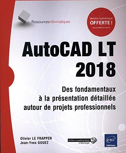 AutoCAD LT 2018 - Des fondamentaux à la présentation détaillée autour de projets professionnels