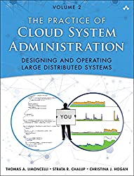 The Practice of Cloud System Administration, Volume 2: Designing and Operating Large Distributed Systems