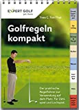 Golfregeln kompakt 2016-2018: Der praktische Regelführer zur Verwendung auf dem Platz