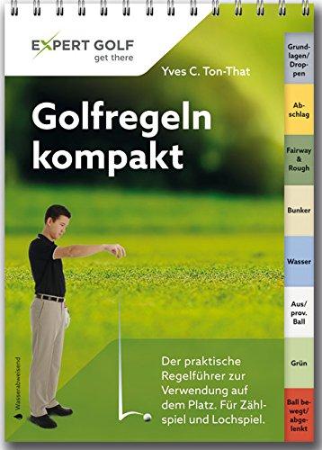 Golfregeln kompakt: Der praktische Regelführer zur Verwendung auf dem Platz