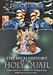 The High History Of The Holy Quail - Volume the First in the End of All Magick Saga