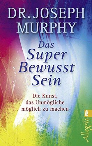Das Superbewusstsein: Die Kunst, das Unmögliche möglich zu machen - Murphy Auge