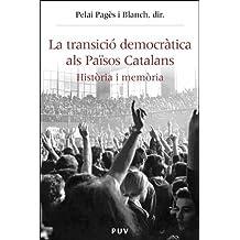 La transició democràtica als Països Catalans: Història i memòria (Història i Memòria del Franquisme)