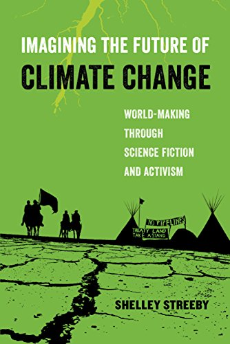Imagining the Future of Climate Change: World-Making through Science Fiction and Activism (American Studies Now: Critical Histories of the Present Book 5) (English Edition)