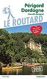 Guide du Routard Périgord, Dordogne 2019: (Nouvelle-Aquitaine)