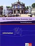 Vom Absolutismus bis zur Revolution 1848. Themenheft Geschichte: Klasse 7/8 (mitmischen)