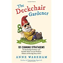 The Deckchair Gardener: 101 Cunning Strategems for Gardening Avoidance and Sensible Advice on Your Realistic Chances of Getting Away With It