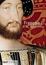 François 1er - Pouvoir et image