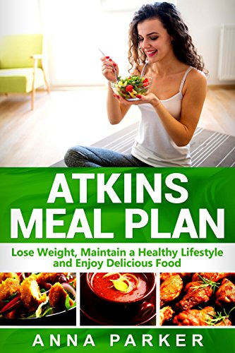 atkins-meal-plan-lose-weight-maintain-a-healthy-lifestyle-and-enjoy-delicious-food-english-edition