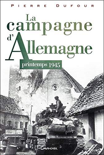 La campagne d'Allemagne - Printemps 1945