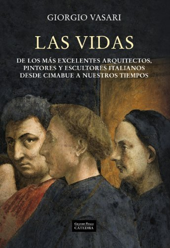Las vidas de los m¨¢s excelentes arquitectos, pintores y escultores italianos desde Cimabue a nuestros tiempos / The lives of the most excellent ... Italy Cimabue to our times (Spanish Edition) by Vasari, Giorgio (2012) Paperback