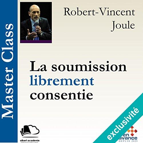La soumission librement consentie: Master Class par Robert-Vincent Joule