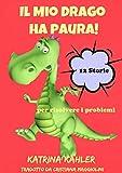Scarica Libro Il Mio Drago ha paura 12 storie per risolvere i problemi (PDF,EPUB,MOBI) Online Italiano Gratis
