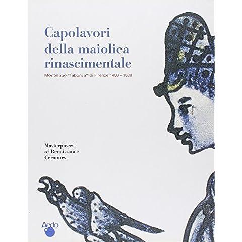 Capolavori della maiolica rinascimentale. Montelupo «fabbrica» di Firenze 1400-1630. Catalogo della mostra (Firenze, 1 giugno-27 ottobre 2002)
