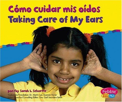 Como Cuidar Mis Oidos/Taking Care of My ears (Pebble Plus Bilingual: Cuido Mi Salud/Keeping Healthy) por Sarah L. Schuette