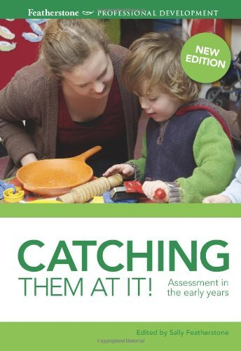 Catching them at it!: Assessment in the early years by Sally Featherstone (2013-09-26)