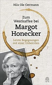Zum Westkaffee bei Margot Honecker: Letzte Begegnungen mit einer Unbeirrten (German Edition) by [Oermann, Nils Ole]