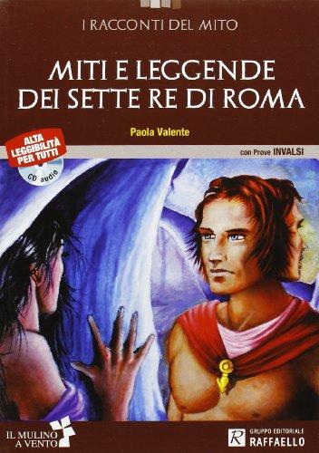 Miti e leggende dei sette re di Roma. Con CD Audio. Con espansione online