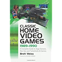 Classic Home Video Games, 1989-1990: A Complete Guide to Sega Genesis, Neo Geo and TurboGrafx-16 Games