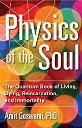 Physics Of The Soul: The Quantum Book of Living, Dying, Reincarnation, and Immortality by Amit Goswami (2013-11-30)