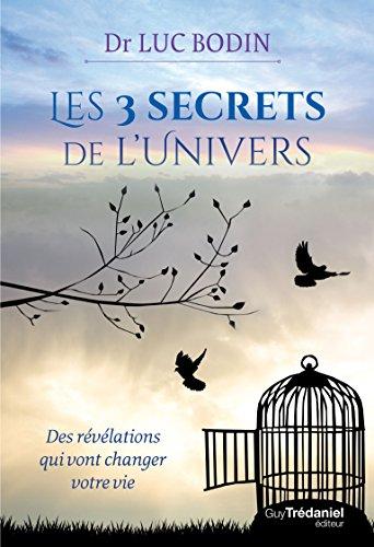 Les 3 secrets de l'univers : Des révélations qui vont changer votre vie