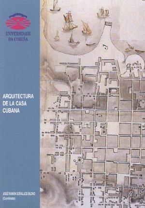 Arquitectura de la casa cubana (Monografías / Universidade da Coruña)