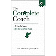 The Complete Coach: A Brit and A Texan Solve the Coaching Puzzle (English Edition)