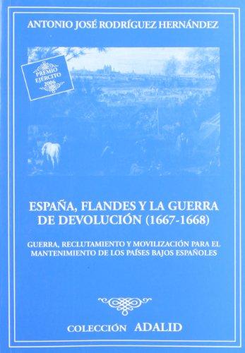 España, Flandes y la guerra de devolución (1667-1668): guerra, reclutamiento y movilización para el mantenimiento de los Países Bajos españoles (Adalid)