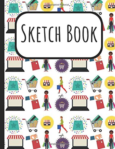 Sketch Book: Shopping Cover Sketchbook: A Large Journal With Blank Paper For Drawing, Doodling And Sketching: Artist Edition