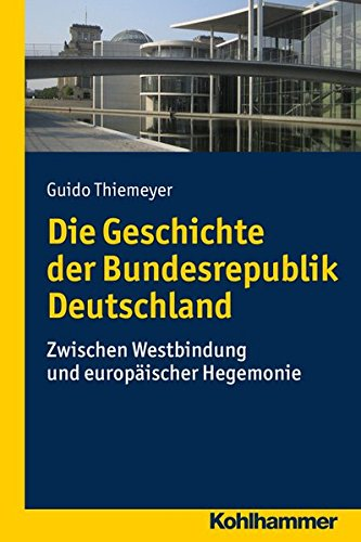 Die Geschichte der Bundesrepublik Deutschland: Zwischen Westbindung und europäischer Hegemonie (Problemgeschichte der Gegenwart)