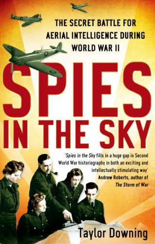 Spies In The Sky (The Secret Battle for Aerial Intelligence during World War II) by Taylor Downing