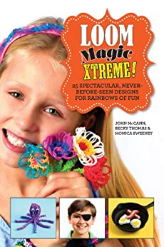 Loom Magic Xtreme!: 25 Spectacular, Never-Before-Seen Designs for Rainbows of Fun par [McCann, John, Thomas, Becky, Sweeney, Monica]