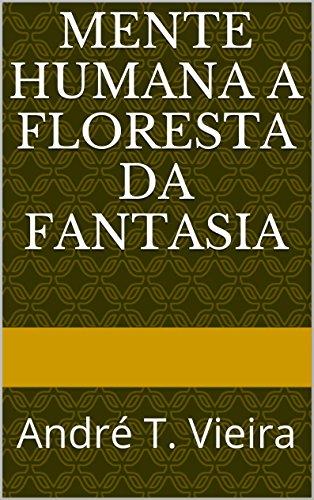 André t. vieira - Mente Humana a Floresta da Fantasia: André T. Vieira