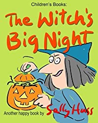 Children's Books: THE WITCH'S BIG NIGHT: (Very Funny, Rhyming Bedtime Story/Picture Book for Beginner Readers About Halloween and Kindness, Ages 2-8) by Sally Huss (2014-10-09)