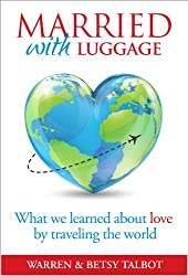 Married with Luggage: What We Learned About Love by Traveling the World (The Best is Yet to Come Book 4) (English Edition)