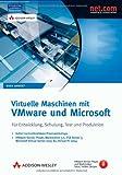 Virtuelle Maschinen mit VMware und Microsoft - VMware Server, Player, Workstation 5.5, ESX Server 3, Microsoft Virtual Server 2005 R2, Virtual PC Schulung, Test und Produktion (net.com)