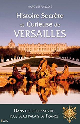 Histoire secrète et curieuse de Versailles par Marc Lefrançois