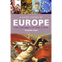 A Short History of Europe: From Charlemagne to the Treaty of Europe