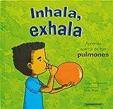 Inhala, Exhala. Aprende Acerca de Tus Pulmones (Cuerpo Sorprendente)