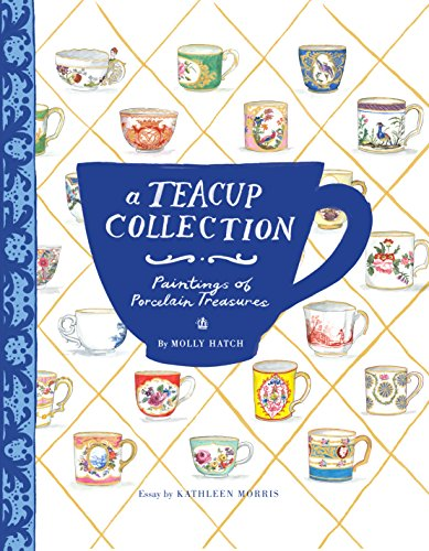 A Teacup Collection: Paintings of Porcelain Treasures (Fine China Antique)