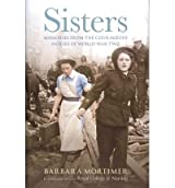 [( Sisters: Extraordinary True-life Stories from Nurses in World War Two )] [by: Barbara Mortimer] [Dec-2012]
