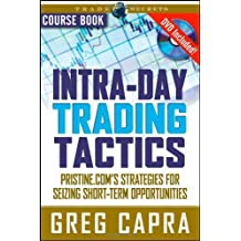 Intra-Day Trading Tactics: Pristine.com's Stategies for Seizing Short-Term Opportunities by Greg Capra (2007-09-19)