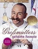 Großmutters geheime Rezepte: Aufgedeckt und aufgetischt von Horst Lichter